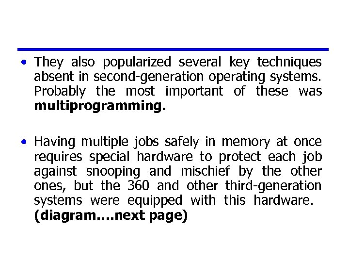• They also popularized several key techniques absent in second-generation operating systems. Probably