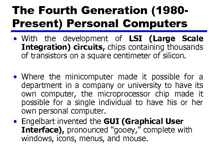 The Fourth Generation (1980 Present) Personal Computers • With the development of LSI (Large