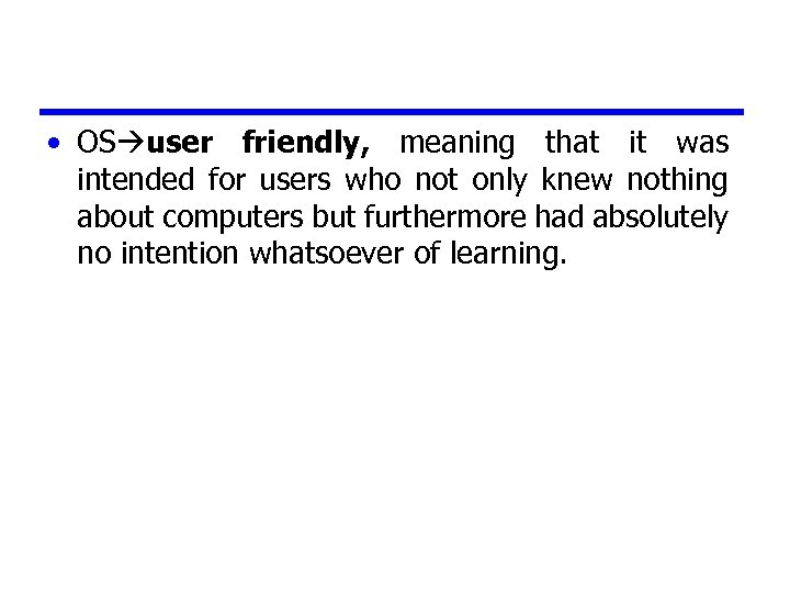 • OS user friendly, meaning that it was intended for users who not