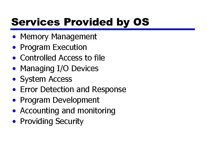 Services Provided by OS • • • Memory Management Program Execution Controlled Access to