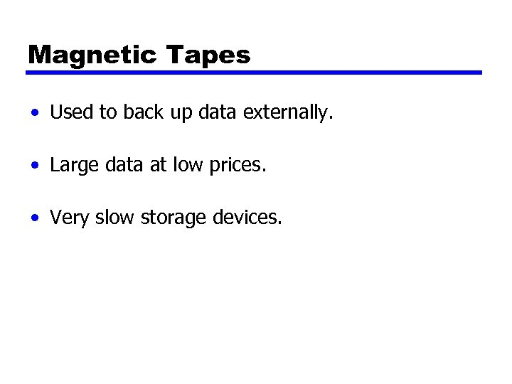 Magnetic Tapes • Used to back up data externally. • Large data at low