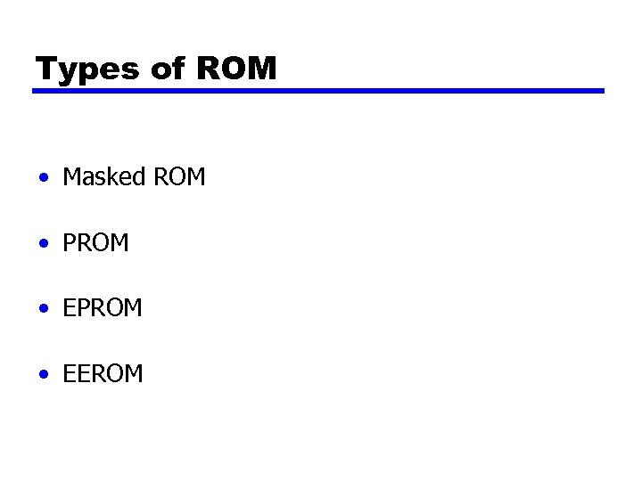 Types of ROM • Masked ROM • PROM • EEROM