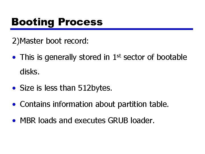 Booting Process 2)Master boot record: • This is generally stored in 1 st sector