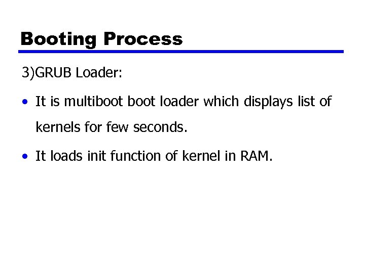 Booting Process 3)GRUB Loader: • It is multiboot loader which displays list of kernels