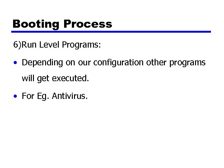 Booting Process 6)Run Level Programs: • Depending on our configuration other programs will get
