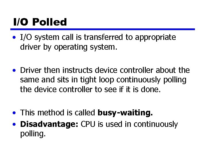 I/O Polled • I/O system call is transferred to appropriate driver by operating system.
