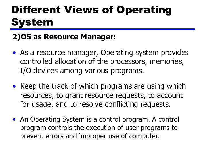 Different Views of Operating System 2)OS as Resource Manager: • As a resource manager,