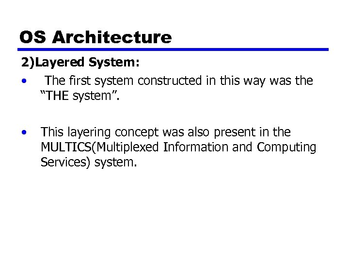 OS Architecture 2)Layered System: • The first system constructed in this way was the