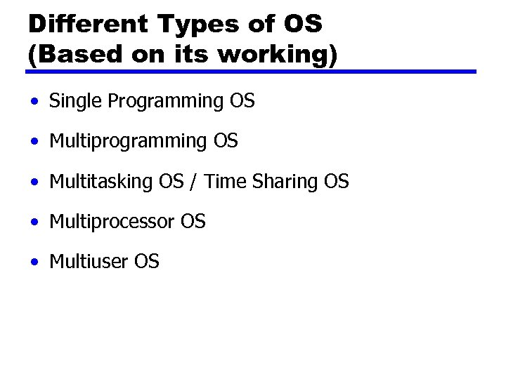 Different Types of OS (Based on its working) • Single Programming OS • Multiprogramming
