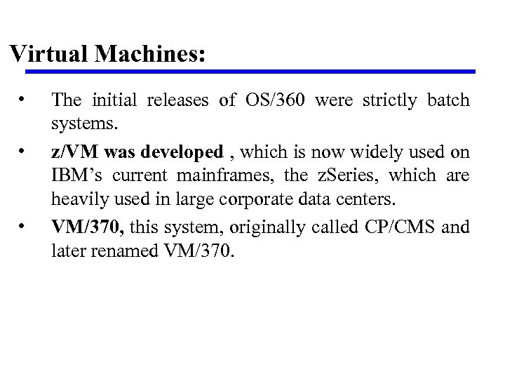 Virtual Machines: • • • The initial releases of OS/360 were strictly batch systems.