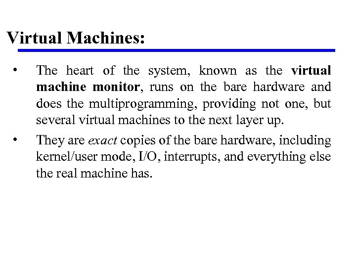 Virtual Machines: • • The heart of the system, known as the virtual machine