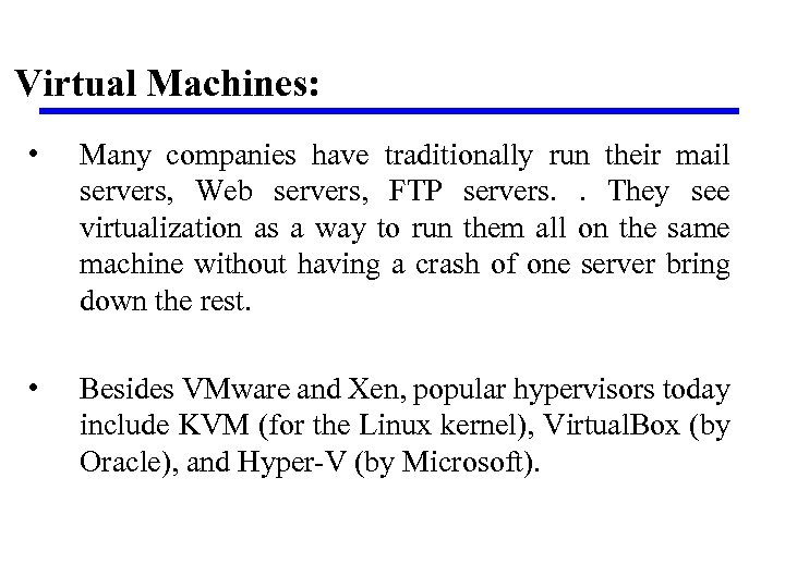 Virtual Machines: • Many companies have traditionally run their mail servers, Web servers, FTP