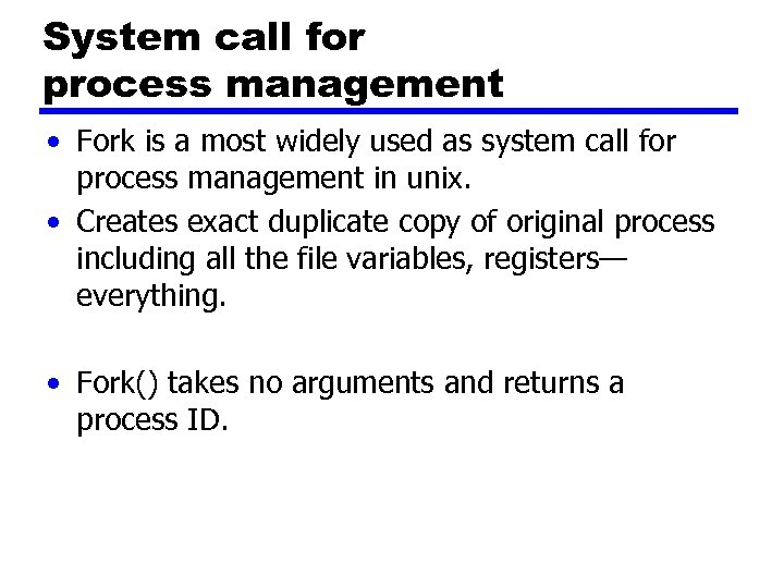 System call for process management • Fork is a most widely used as system