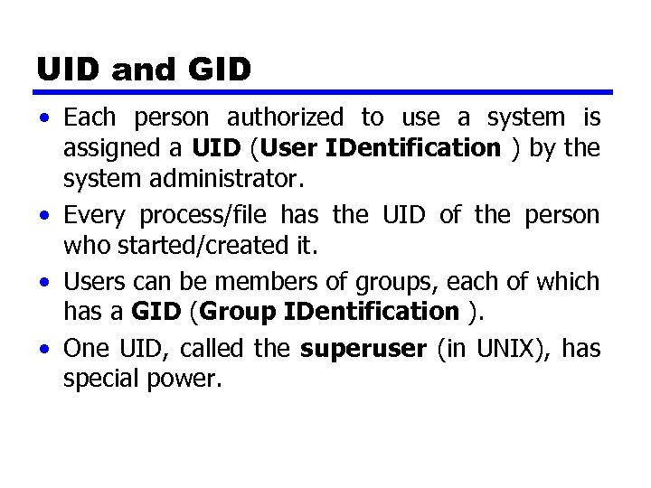 UID and GID • Each person authorized to use a system is assigned a