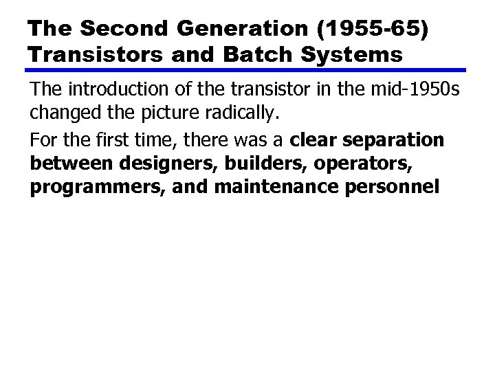 The Second Generation (1955 -65) Transistors and Batch Systems The introduction of the transistor