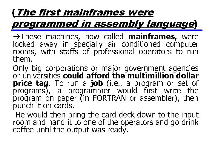 (The first mainframes were programmed in assembly language) These machines, now called mainframes, were