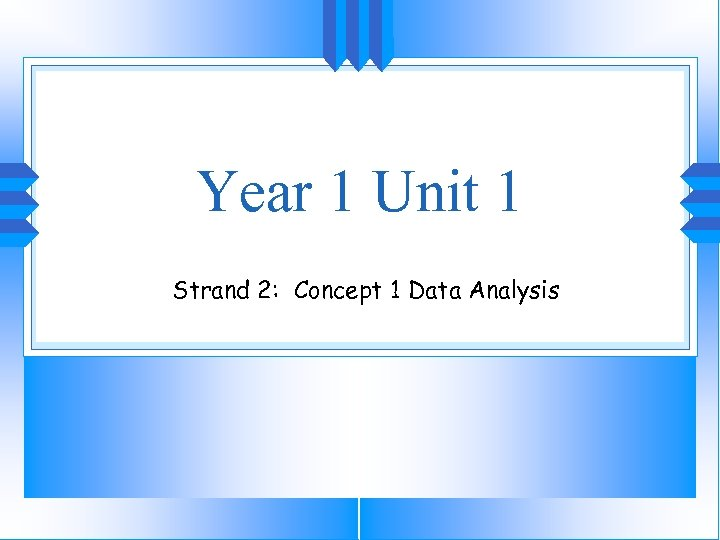 Year 1 Unit 1 Strand 2: Concept 1 Data Analysis