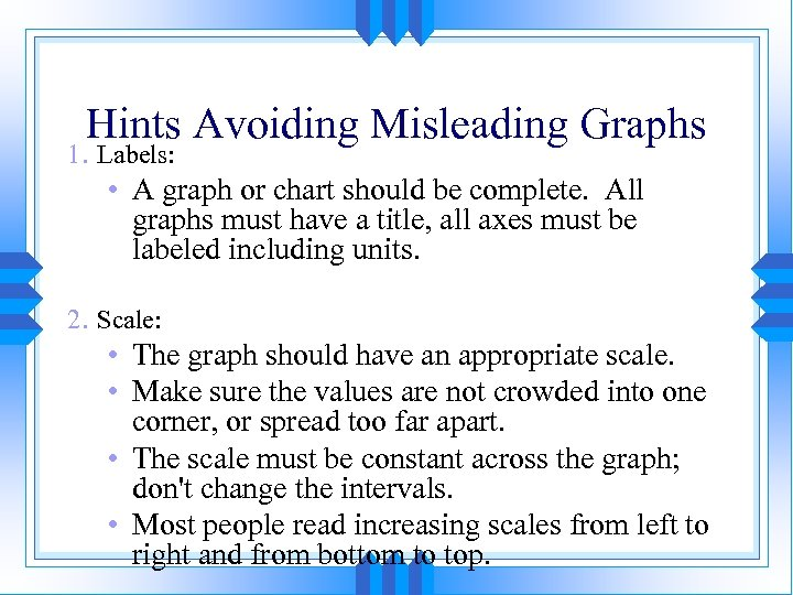 Hints Avoiding Misleading Graphs 1. Labels: • A graph or chart should be complete.