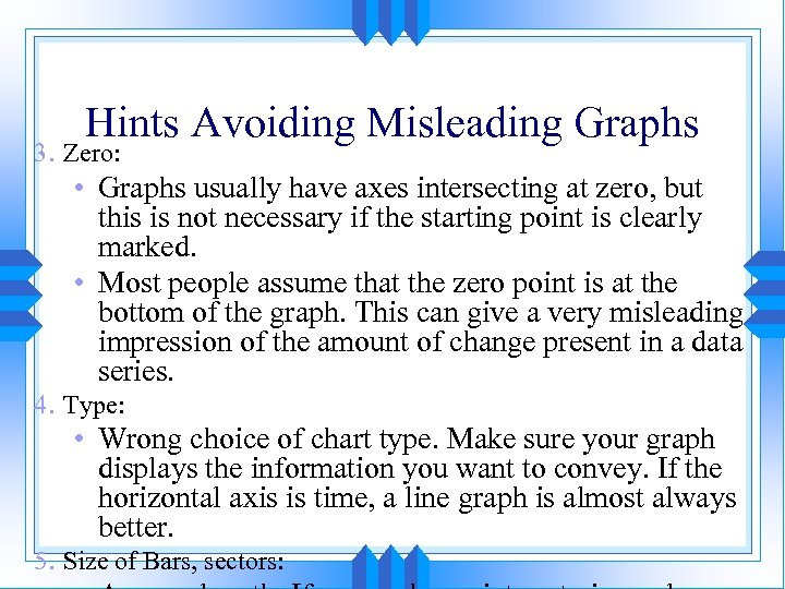 Hints Avoiding Misleading Graphs 3. Zero: • Graphs usually have axes intersecting at zero,
