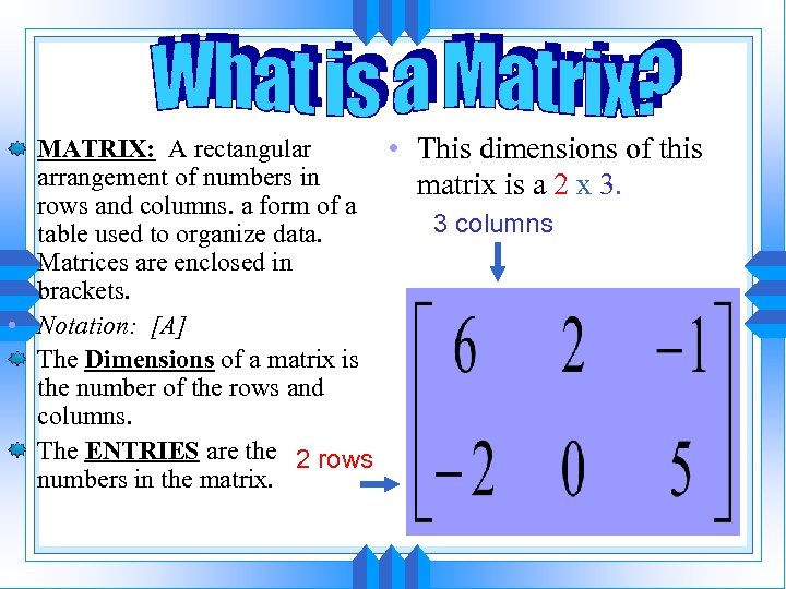 MATRIX: A rectangular • This dimensions of this arrangement of numbers in matrix is