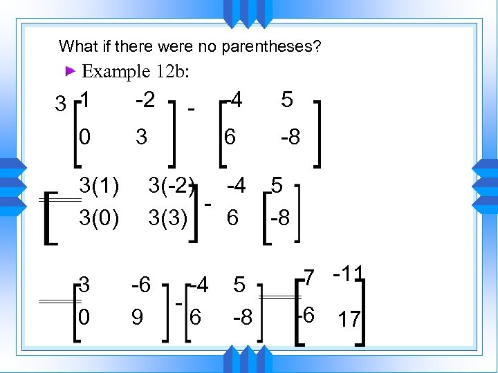 What if there were no parentheses? Example 12 b: 3 1 0 3(1) 3(0)