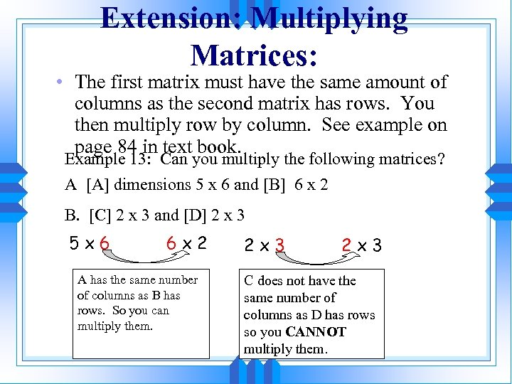 Extension: Multiplying Matrices: • The first matrix must have the same amount of columns