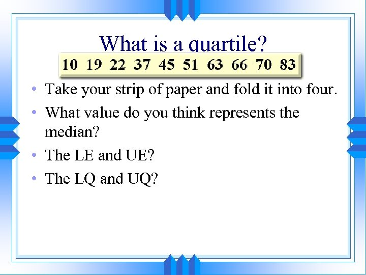 What is a quartile? • Take your strip of paper and fold it into