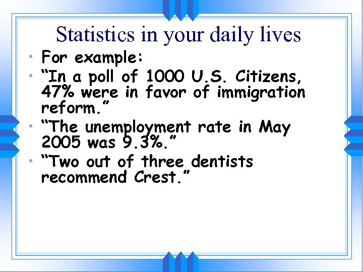 "Statistics in your daily lives • For example: • ""In a poll of 1000"