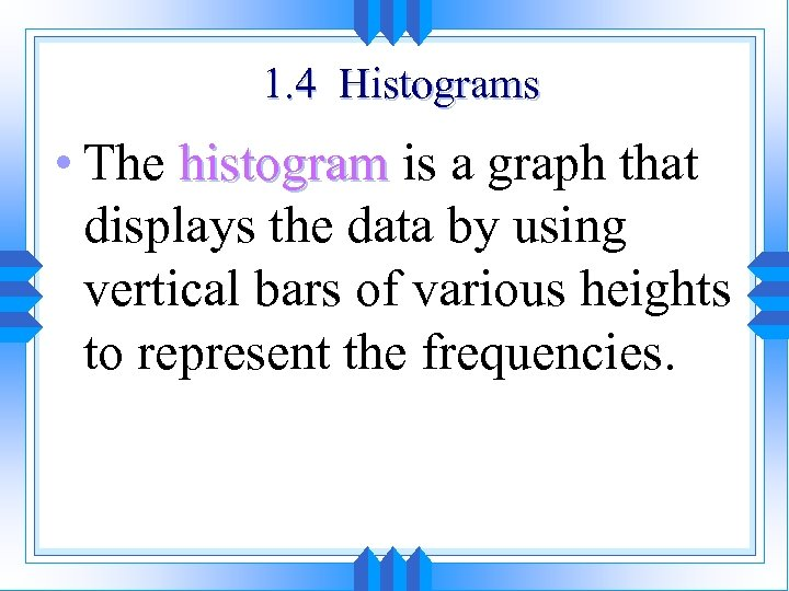 1. 4 Histograms • The histogram is a graph that displays the data by