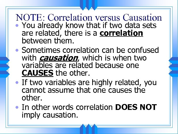 NOTE: Correlation versus Causation • You already know that if two data sets are