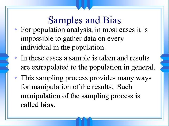 Samples and Bias • For population analysis, in most cases it is impossible to