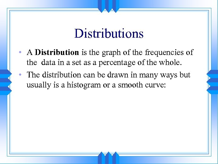 Distributions • A Distribution is the graph of the frequencies of the data in