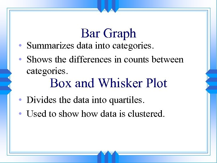 Bar Graph • Summarizes data into categories. • Shows the differences in counts between