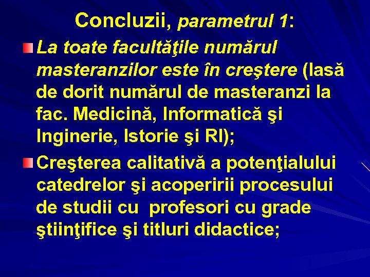 Concluzii, parametrul 1: La toate facultăţile numărul masteranzilor este în creştere (lasă de dorit