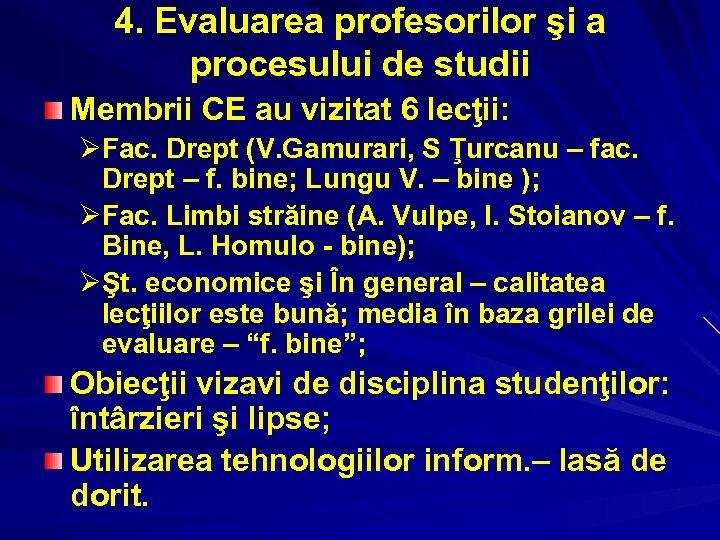 4. Evaluarea profesorilor şi a procesului de studii Membrii CE au vizitat 6 lecţii: