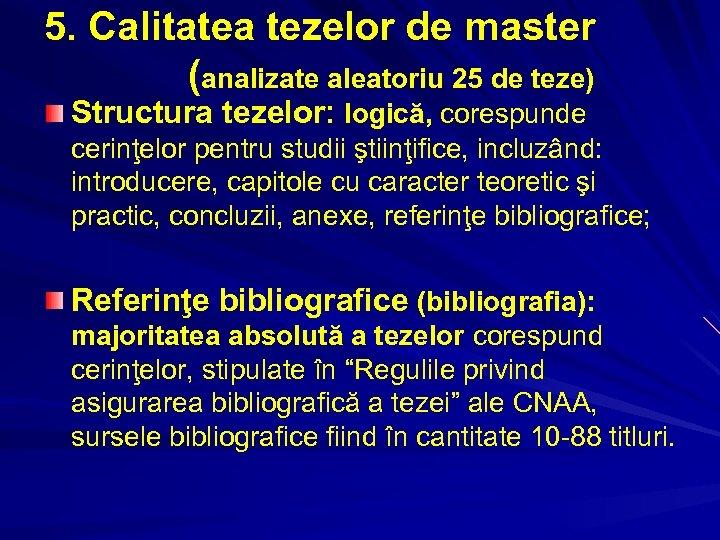 5. Calitatea tezelor de master (analizate aleatoriu 25 de teze) Structura tezelor: logică, corespunde