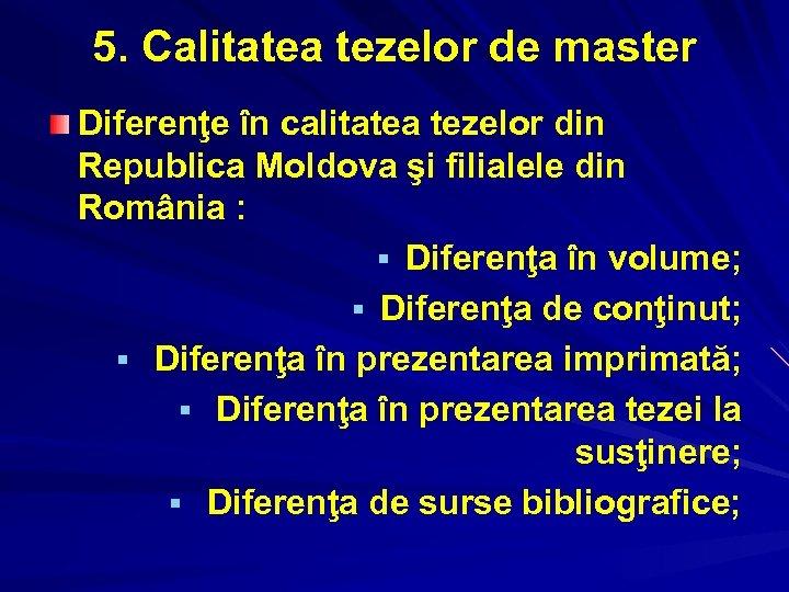 5. Calitatea tezelor de master Diferenţe în calitatea tezelor din Republica Moldova şi filialele