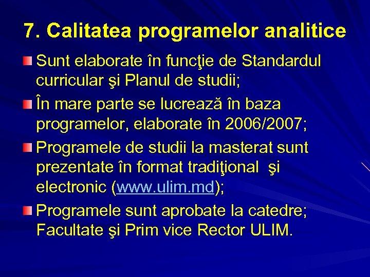 7. Calitatea programelor analitice Sunt elaborate în funcţie de Standardul curricular şi Planul de