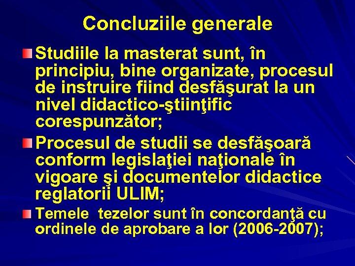 Concluziile generale Studiile la masterat sunt, în principiu, bine organizate, procesul de instruire fiind