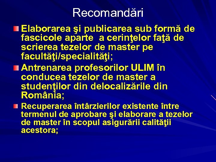 Recomandări Elaborarea şi publicarea sub formă de fascicole aparte a cerinţelor faţă de scrierea