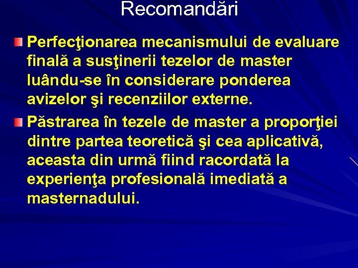 Recomandări Perfecţionarea mecanismului de evaluare finală a susţinerii tezelor de master luându-se în considerare