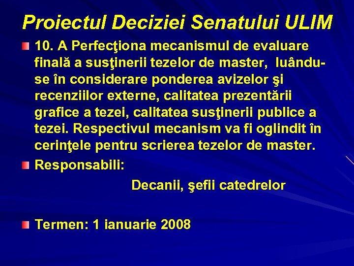 Proiectul Deciziei Senatului ULIM 10. A Perfecţiona mecanismul de evaluare finală a susţinerii tezelor
