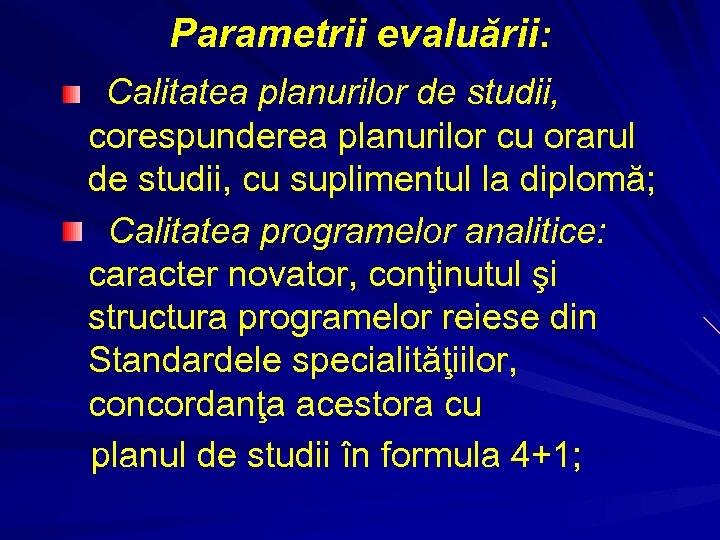 Parametrii evaluării: Calitatea planurilor de studii, corespunderea planurilor cu orarul de studii, cu suplimentul