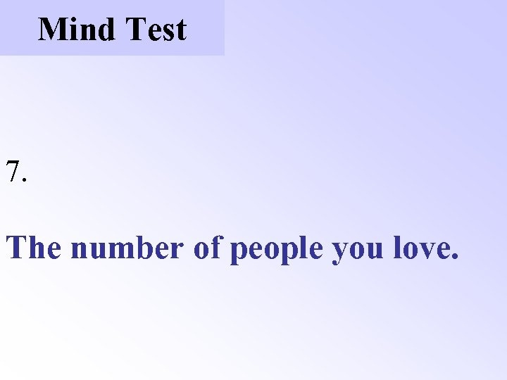 Mind Test 7. The number of people you love.