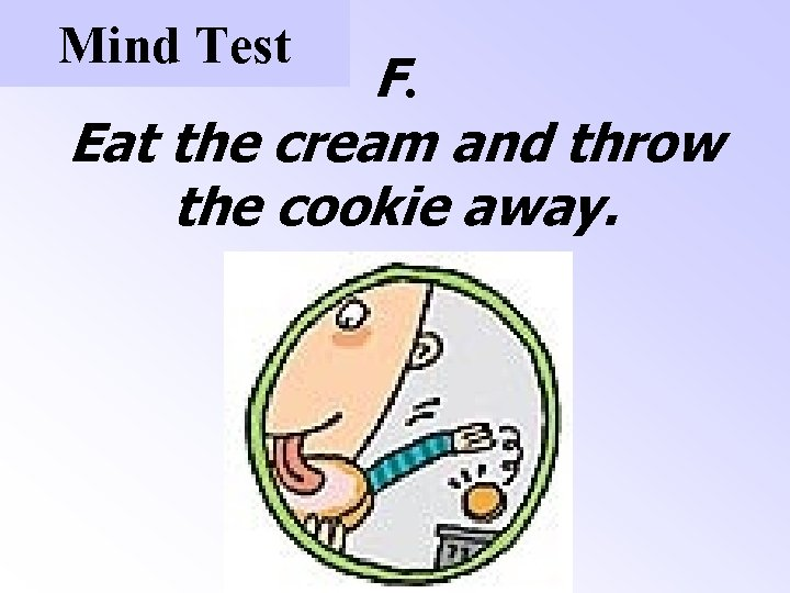 Mind Test F. Eat the cream and throw the cookie away.