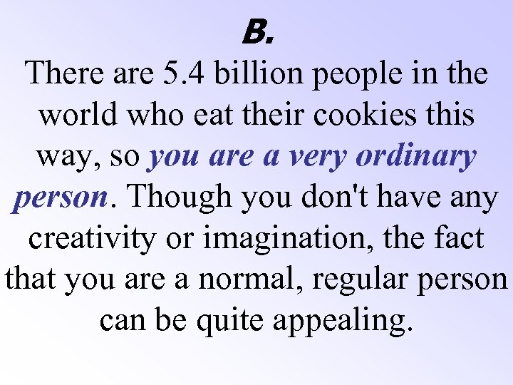 B. There are 5. 4 billion people in the world who eat their cookies