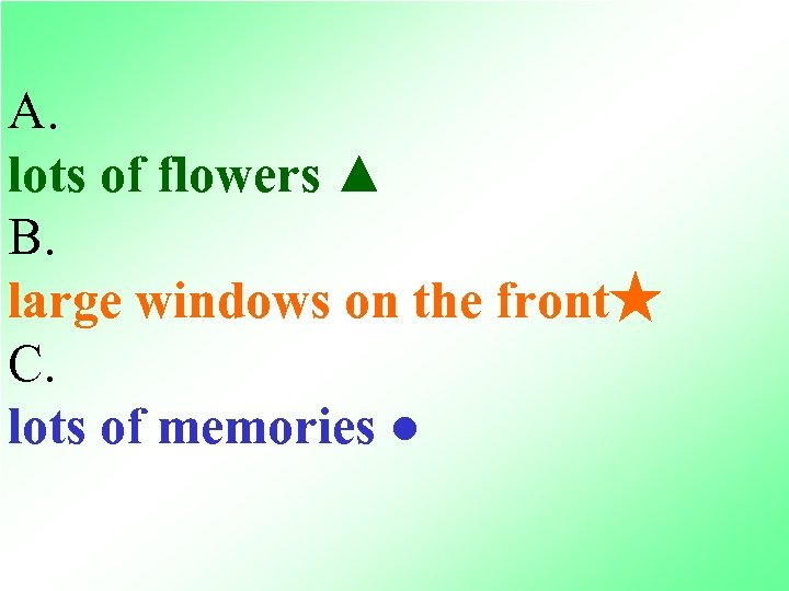 A. lots of flowers ▲ B. large windows on the front★ C. lots of