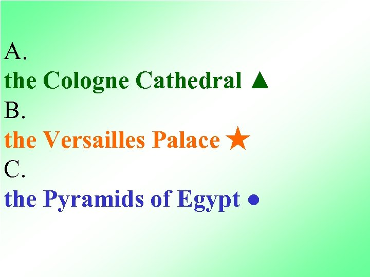 A. the Cologne Cathedral ▲ B. the Versailles Palace ★ C. the Pyramids of