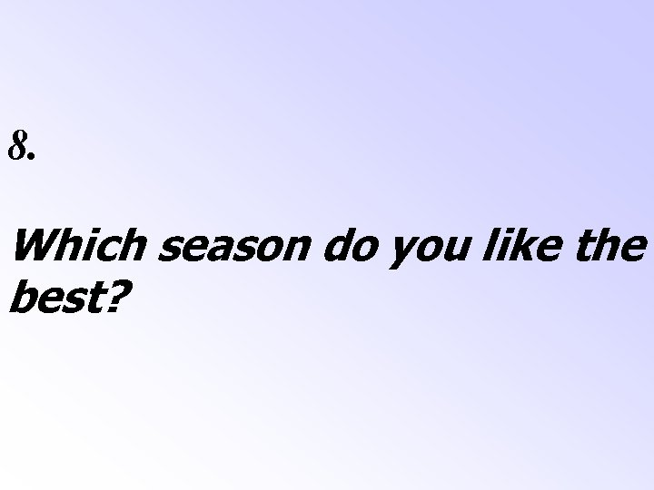 8. Which season do you like the best?