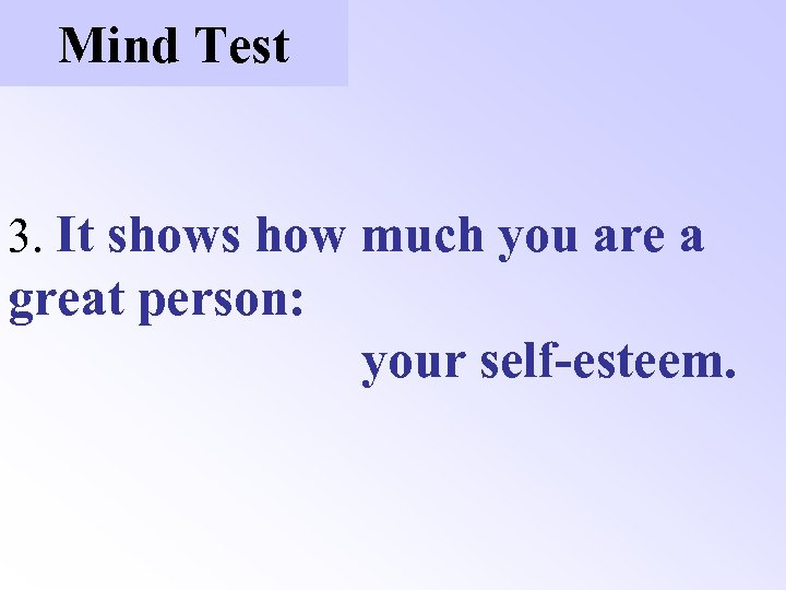Mind Test 3. It shows how much you are a great person: your self-esteem.